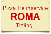 Pizza Heimservice Roma in Tittling